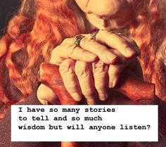 I will always listen to my wild woman elders. It would behoove all young ones to pay heed to our spiritual mothers.