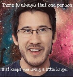 Markiplier He has always made me laugh on the worst of days