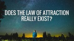 Most people find it hard to believe that The Law of Attraction actually exists, but I am totally convinced.