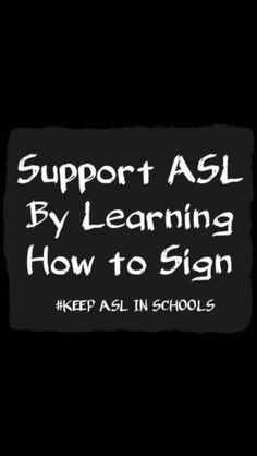 Every deaf child in America who is given the gift of language will be taught AMERICAN SIGN LANGUAGE. Let all children learn it starting in grade school.