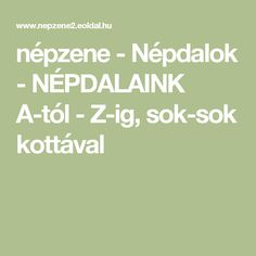 népzene - Népdalok - NÉPDALAINK A-tól - Z-ig, sok-sok kottával Sheet Music, Education, School, Folk, Popular, Schools, Fork, Training, Music Sheets