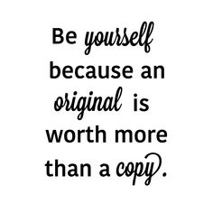 Be yourself because an original is worth more than a copy. #quote #quoteoftheday #quotestoliveby #motivation #inspiration #beyourself #worthit #wednesdaywisdom