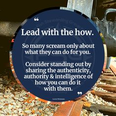 Lead with the how... Consider exchanging the hype and the hoopla, and leading with the how. #authenticity #integrity #accountability The Script, Integrity, You Can Do, Authenticity, Discovery, Messages, Quotes, Quotations, Data Integrity
