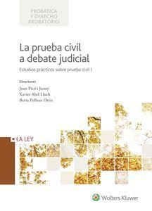 La prueba civil a debate judicial : estudios prácticos sobre prueba civil I / directores, Joan Picó i Junoy, Xavier Abel Lluch, Berta Pellicer Ortiz
