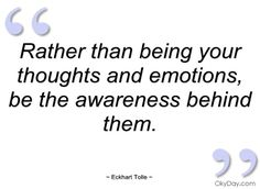 Rather than being your thoughts and - Eckhart Tolle - Quotes and sayings