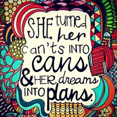 She turned her cant's into cans & her dreams into plans