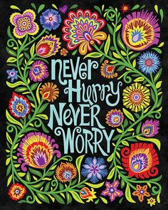 Floral Botanical Folk Art Print Quote Never Hurry Never Worry Polish Wycinanki Papercut Style Gift 8 x 10 or 11 x 14 on Black - Site Today Art Prints Quotes, Art Quotes, Inspirational Quotes, Motivational, Girly Quotes, Life Quotes, Color Quotes, Mothers Day Quotes, Meditation