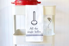 All the Single Ladles - Funny Kitchen towels. Housewarming gift ideas with sass. 100% cotton