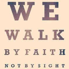 Walk by faith...