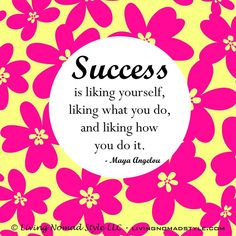 Success is liking yourself, liking what you do and liking how you do it, do it good and you'll like it.