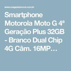 Smartphone Motorola Moto G 4ª Geração Plus 32GB - Branco Dual Chip 4G Câm. 16MP…