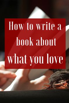 How to write a book about what you love
