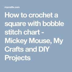 How to crochet a square with bobble stitch chart - Mickey Mouse, My Crafts and DIY Projects