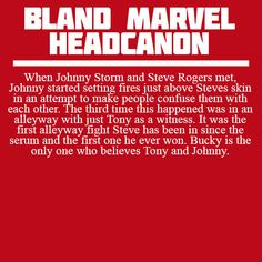When Johnny Storm and Steve Rogers met, Johnny started setting fires just above Steves skin in an attempt to make people confuse them with each other. The third time this happened was in an alleyway with just Tony as a witness. It was the first alleyway fight Steve has been in since the serum and the first one he ever won. Bucky is the only one who believes Tony and Johnny.