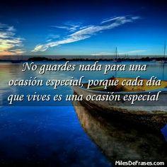 No guardes nada para una ocasión especial, porque cada día que vives es una ocasión especial #frases #FraseDelDia