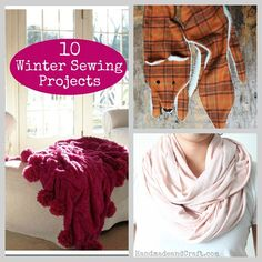 10 Winter Sewing Projects...time to make something pretty!