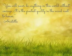 """You will never do anything in this world without courage. It is the greatest quality in the mind next to honor "" -Aristotle Encouraging Words For Men, Encouraging Bible Quotes, Scripture Quotes, Inspirational Quotes, Motivational Quotes, Encouragement Quotes For Men, Bible Quotes For Women, Quotes For Cancer Patients, Henry Ford Quotes"
