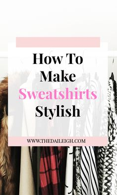 How To Make A Sweatshirt Stylish | How To Dress | Styling Sweatshirts | Fashion Tips for Women