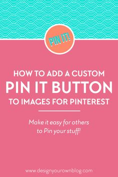 How to Create and Add a Custom Pin It Button to Your Blog Images. A Tutorial + Showcase by DesignYourOwnBlog.com How To Start A Blog Wordpress, Blog Topics, Blog Images, Blog Planner, Blog Writing, Pinterest Marketing, Have Time, Making Ideas, Ads