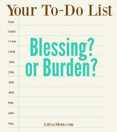 Consider your to-do list. Is it a blessing or a burden? Your answer will determine how easy or hard your tasks will be to complete.