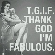 TGIF quotes quote girly quotes tgif fabulous girl quotes