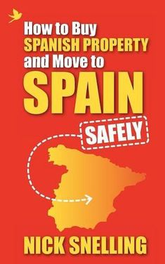 How To Buy Spanish Property and Move To Spain ... Safely: Amazon.co.uk: Nick Snelling: 9781907498800: Books