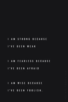 Soy fuerte porque fui débil. Soy valiente porque fui miedoso. Soy deseado porque fui despreciado