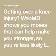 Getting over a knee injury? WebMD shows you moves that can help make you stronger, so you're less likely to get re-injured.