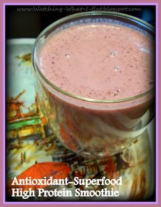 Watching What I Eat: Antioxidant-Superfood High Protein Smoothie