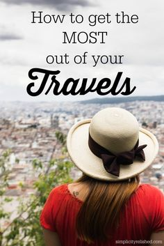 Travel can be a pressure cooker if you're not prepared. 8 simple tips for getting the absolute most out of your next adventure! #traveltips