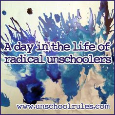 radic unschool, unschool life, unschool inspir, homeschool idea, homeschool stuff, kid
