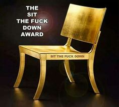 Have several seats. Sit the fuck down! Favorite Words, Favorite Things, Awards, Dining Chairs, Furniture, Design, Home Decor, Quotes, Funny Stuff