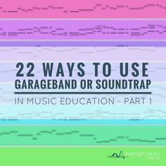 MTT 42 - 22 Ways To Use GarageBand or Soundtrap in Music Education - part 1