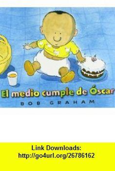 El Medio Cumple de Oscar = Oscars Half Birthday (Spanish Edition) (9788484525486) Bob Graham , ISBN-10: 8484525481  , ISBN-13: 978-8484525486 ,  , tutorials , pdf , ebook , torrent , downloads , rapidshare , filesonic , hotfile , megaupload , fileserve