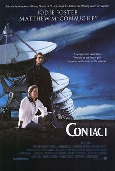 Contact - Contact is a science fiction film about an encounter with alien intelligence. Based on the novel by Carl Sagan the film starred Jodie Foster as the one chosen scientist who must make some difficult decisions between her beliefs, the truth, Jodie Foster, Carl Sagan, Beau Film, Films Cinema, Cinema Posters, Sci Fi Movies, Movies To Watch, Love Movie, Movie Tv