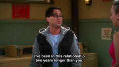 I've been in this relationship two years longer than you. Big Bang Theory Funny, Leonard Hofstadter, The Big Band Theory, Sci Fi Tv, Kaley Cuoco, Bigbang, Glove, Tv Series, Laughter