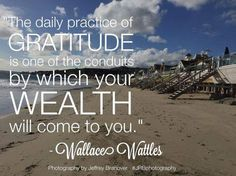 The daily practice of gratitude is one of the conduits by which your wealth will come to you. - Wallace Wattles Practice gratitude everyday here: http://apple.co/1Ocxc3w