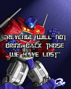 Didn't he say that to Arcee in TFP...? Or something like that?