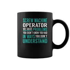 Screw Machine Operator We Solve Problems You Didn't Know You Had in Ways You don't Understand Job Title Mugs LIMITED TIME ONLY. ORDER NOW if you like, Item Not Sold Anywhere Else. Amazing for you or gift for your family members and your friends. Thank you! #screw #shirts