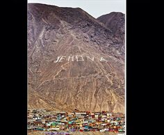 Jehovah's name is actually carved in a mountain top in Chile.