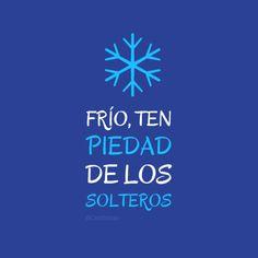 """""""Frío, ten piedad de los #Solteros"""". #Candidman #Frases #Humor #Frio #Soltero #Solteria"""