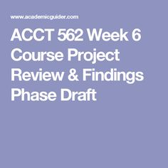 ACCT 562 Week 6 Course Project Review & Findings Phase Draft