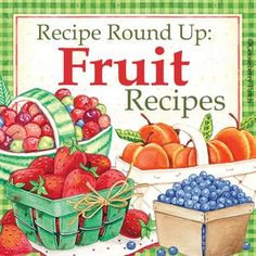 Gooseberry Patch Fruit Recipe Round-Up ~ Mains, Desserts, Drinks, Salads, Cookies, Pancakes !
