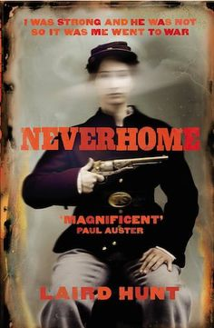 Neverhome | Laird  Hunt | An explosion of a novel | bookstoker.com