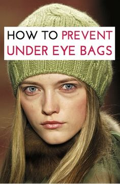 How to prevent getting bags under your eyes, and some of the lesser-known causes of them
