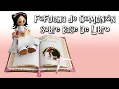 FOFUCHA DE COMUNIÓN SOBRE BASE DE LIBRO - GOMA EVA - YouTube Foam Crafts, First Communion, Holidays And Events, Youtube, Doll Clothes, Wonder Woman, Superhero, History, Base