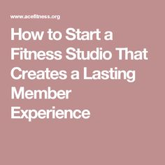 How to Start a Fitness Studio That Creates a Lasting Member Experience