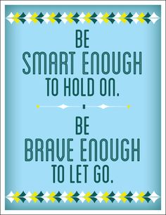 Be smart enough to hold on, be brave enough to let go, quotes Faith Quotes, Words Quotes, Wise Words, Life Quotes, Sayings, Favorite Quotes, Best Quotes, Funny Quotes, Meaningful Quotes