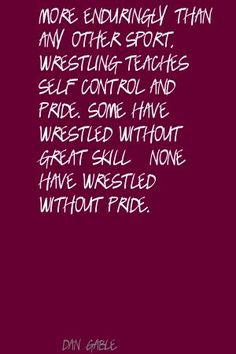 Dan Gable Wrestling Quotes | Dan Gable More enduringly than any other sport, Quote
