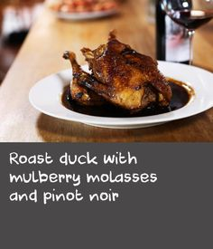 Roast duck with mulberry molasses and pinot noir Roasted Duck Recipes, Roast Duck, Pinot Noir, Separates, Pork, Healthy Eating, Cooking Recipes, Yummy Food, Dishes